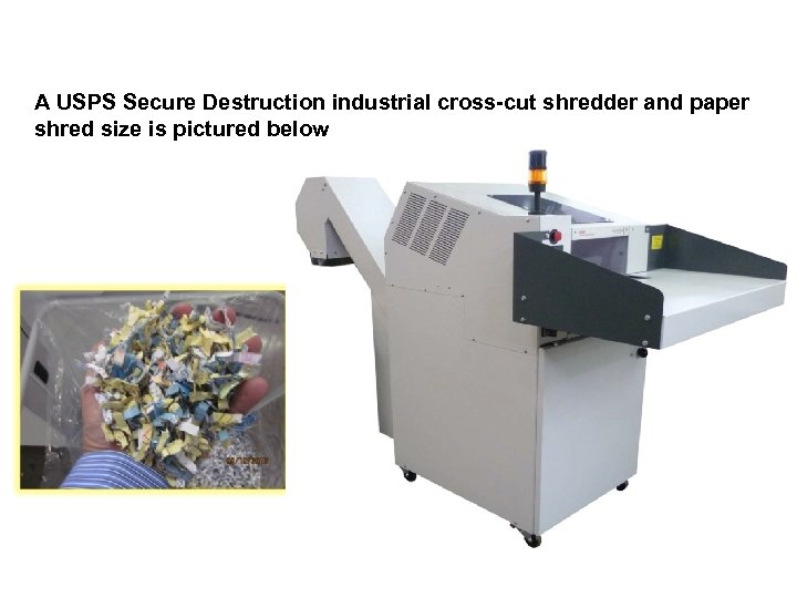 A USPS Secure Destruction industrial cross-cut shredder and paper shred size is pictured below