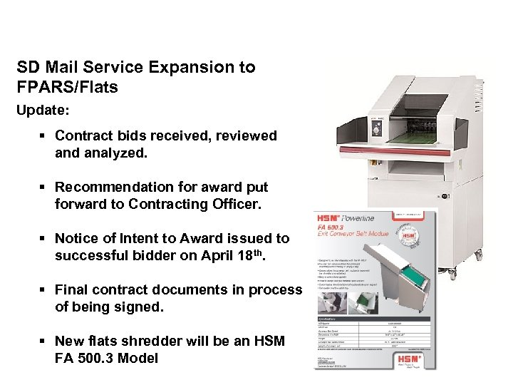 SD Mail Service Expansion to FPARS/Flats Update: § Contract bids received, reviewed analyzed. §
