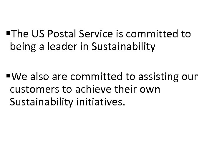 §The US Postal Service is committed to being a leader in Sustainability §We also