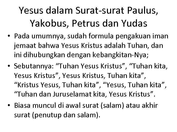 Yesus dalam Surat-surat Paulus, Yakobus, Petrus dan Yudas • Pada umumnya, sudah formula pengakuan
