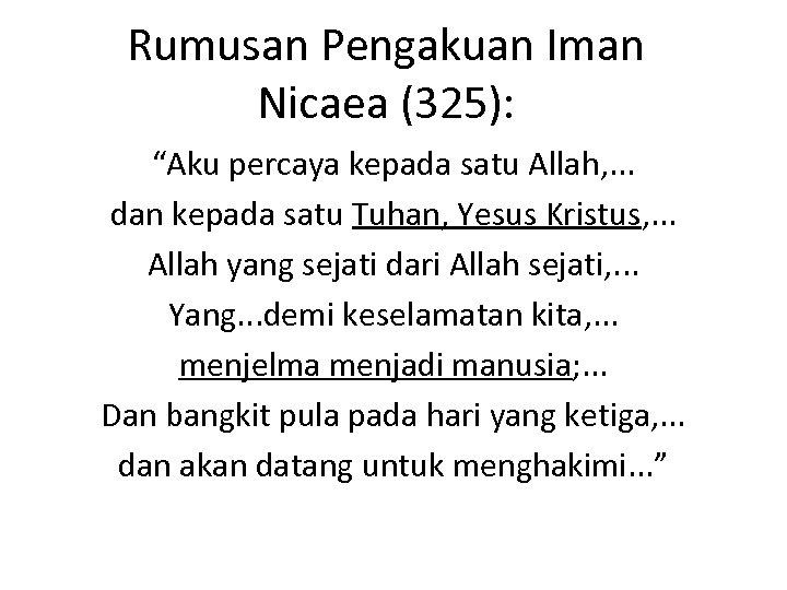 "Rumusan Pengakuan Iman Nicaea (325): ""Aku percaya kepada satu Allah, . . . dan"