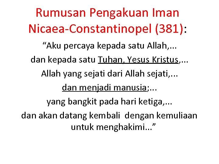 """Rumusan Pengakuan Iman Nicaea-Constantinopel (381): """"Aku percaya kepada satu Allah, . . . dan"""