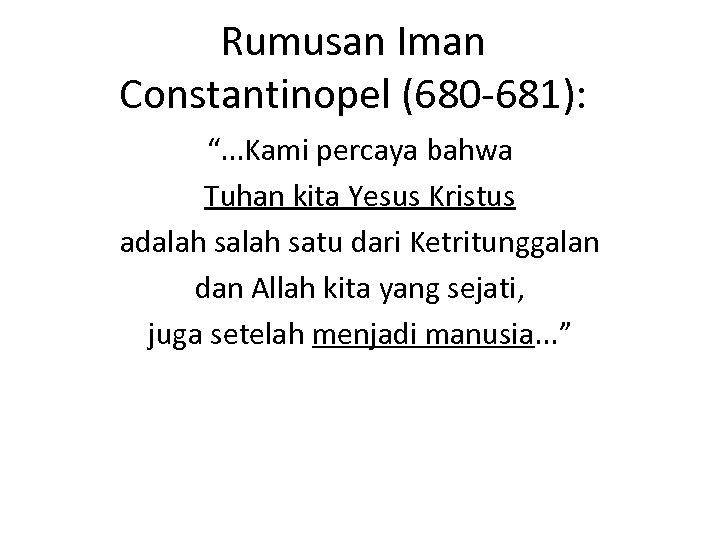 """Rumusan Iman Constantinopel (680 -681): """". . . Kami percaya bahwa Tuhan kita Yesus"""