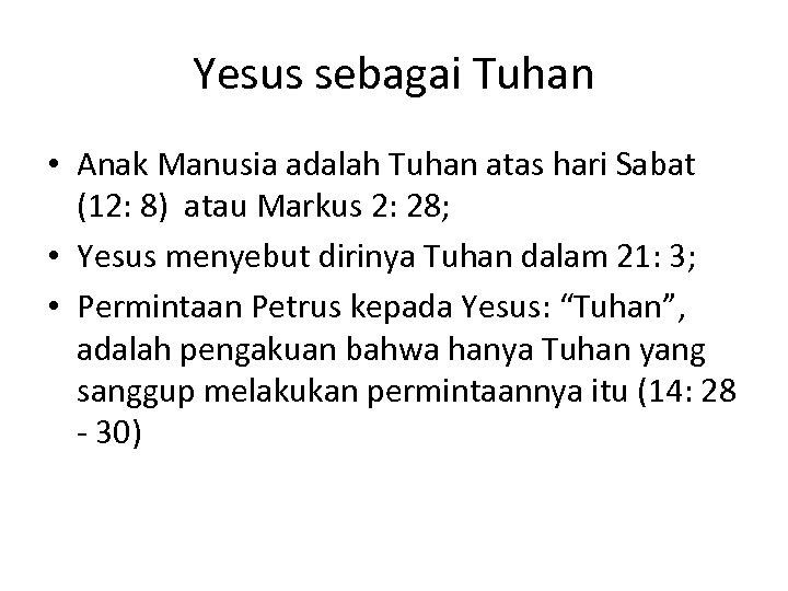 Yesus sebagai Tuhan • Anak Manusia adalah Tuhan atas hari Sabat (12: 8) atau