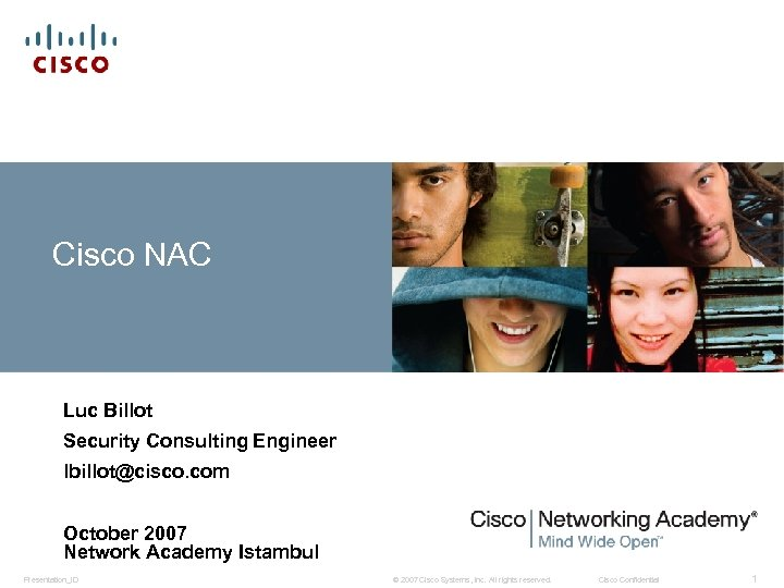 Cisco NAC Luc Billot Security Consulting Engineer lbillot@cisco. com October 2007 Network Academy Istambul