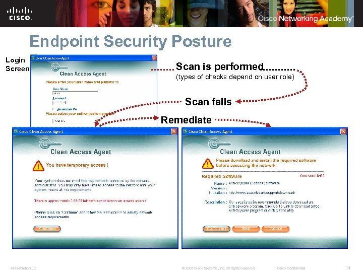 Endpoint Security Posture Login Screen Scan is performed (types of checks depend on user
