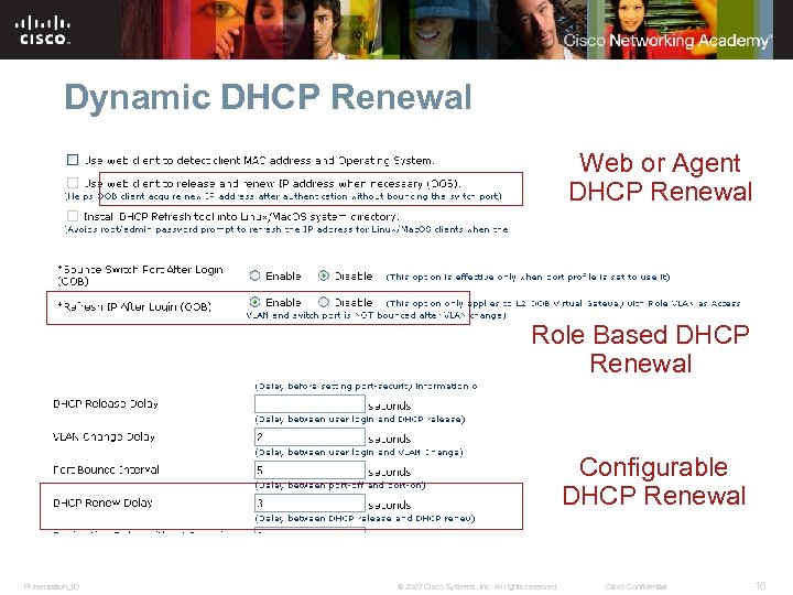 Dynamic DHCP Renewal Web or Agent DHCP Renewal Role Based DHCP Renewal Configurable DHCP
