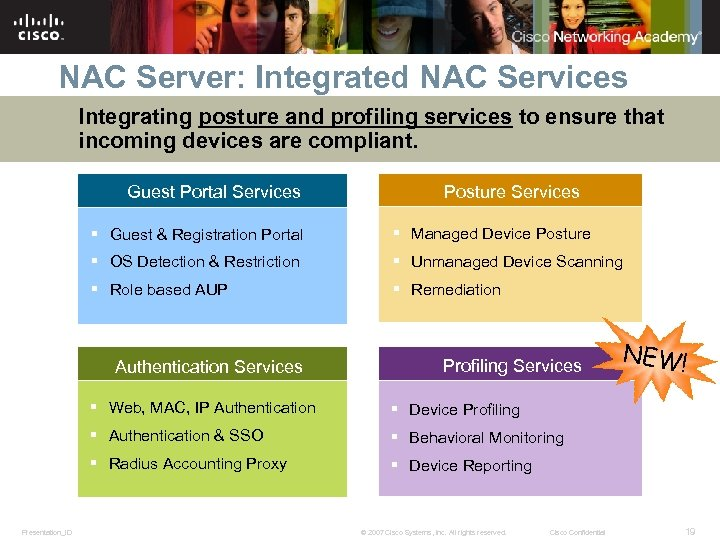 NAC Server: Integrated NAC Services Integrating posture and profiling services to ensure that incoming