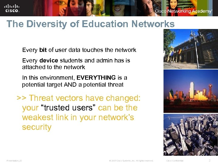 The Diversity of Education Networks Every bit of user data touches the network Every