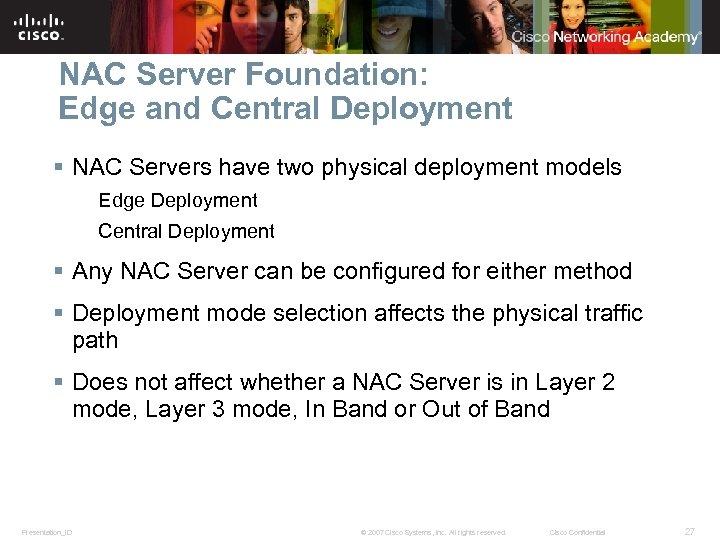 NAC Server Foundation: Edge and Central Deployment § NAC Servers have two physical deployment