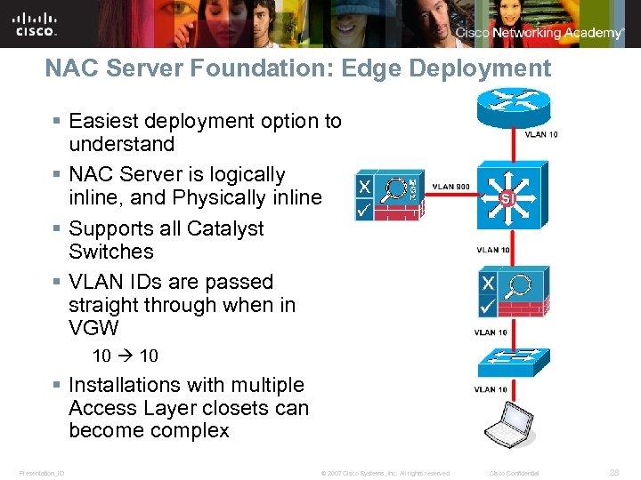 NAC Server Foundation: Edge Deployment § Easiest deployment option to understand § NAC Server