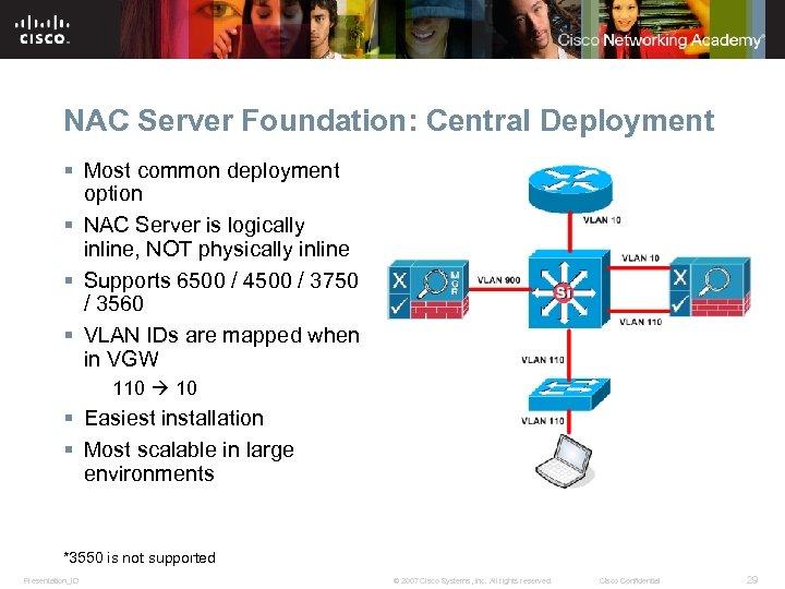 NAC Server Foundation: Central Deployment § Most common deployment option § NAC Server is