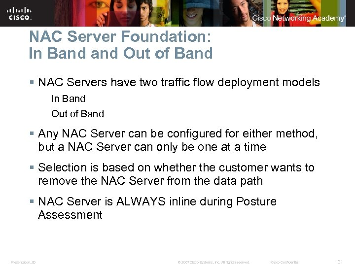 NAC Server Foundation: In Band Out of Band § NAC Servers have two traffic