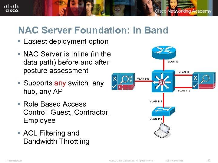 NAC Server Foundation: In Band § Easiest deployment option § NAC Server is Inline