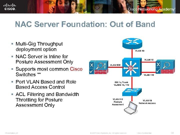 NAC Server Foundation: Out of Band § Multi-Gig Throughput deployment option § NAC Server