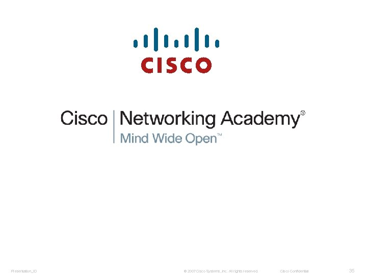 Presentation_ID © 2007 Cisco Systems, Inc. All rights reserved. Cisco Confidential 35