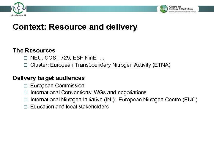 Context: Resource and delivery The Resources NEU, COST 729, ESF Nin. E, … ¨