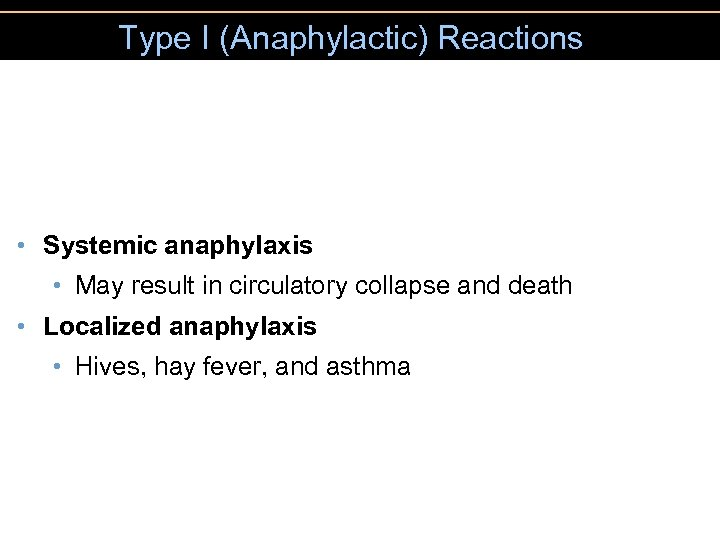 Type I (Anaphylactic) Reactions • Systemic anaphylaxis • May result in circulatory collapse and