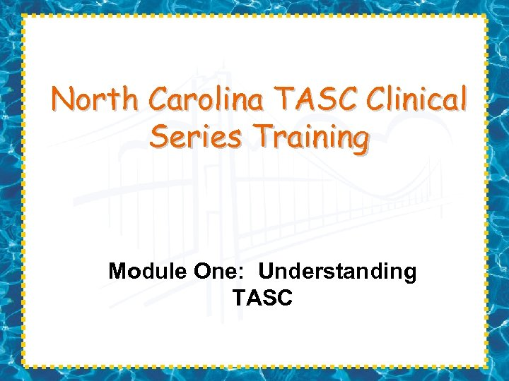 North Carolina TASC Clinical Series Training Module One: Understanding TASC