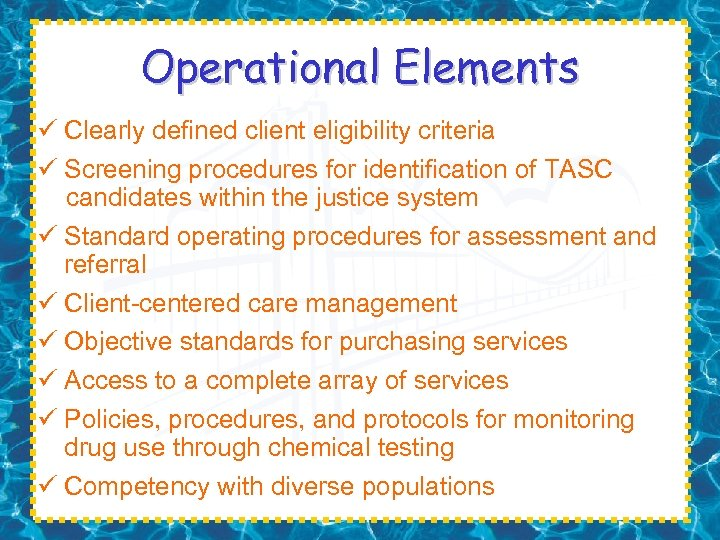 Operational Elements ü Clearly defined client eligibility criteria ü Screening procedures for identification of
