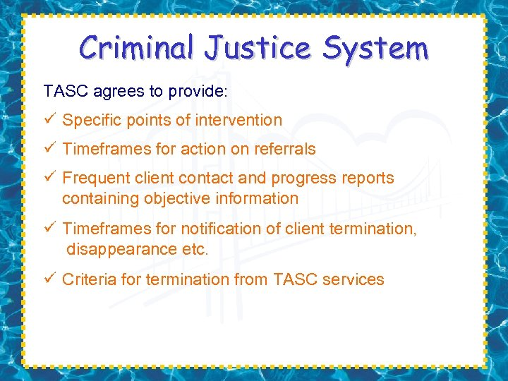 Criminal Justice System TASC agrees to provide: ü Specific points of intervention ü Timeframes