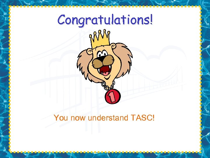 Congratulations! You now understand TASC!