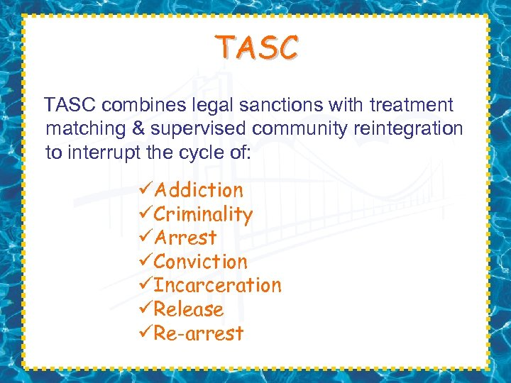 TASC combines legal sanctions with treatment matching & supervised community reintegration to interrupt the