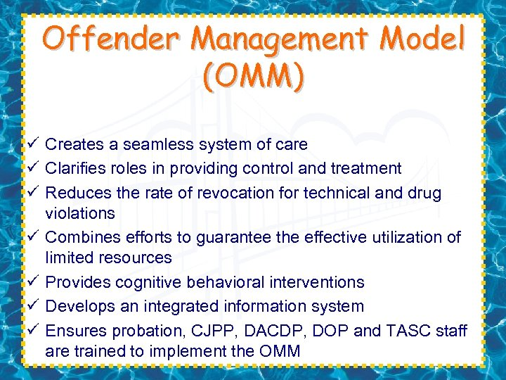 Offender Management Model (OMM) ü Creates a seamless system of care ü Clarifies roles
