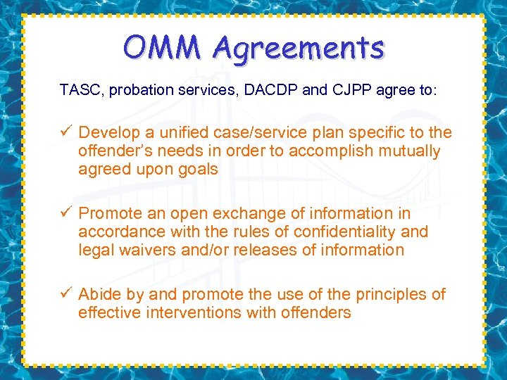 OMM Agreements TASC, probation services, DACDP and CJPP agree to: ü Develop a unified