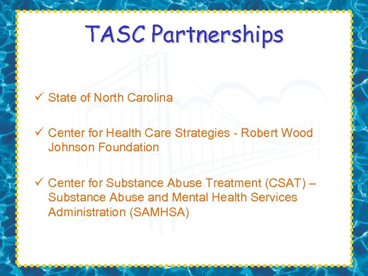 TASC Partnerships ü State of North Carolina ü Center for Health Care Strategies -