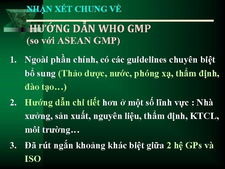 NHẬN XÉT CHUNG VỀ HƯỚNG DẪN WHO GMP (so với ASEAN GMP) 1. Ngoài