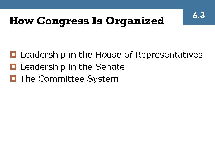 How Congress Is Organized 6. 3 ¤ Leadership in the House of Representatives ¤