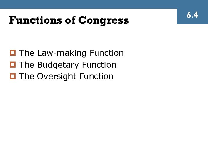 Functions of Congress ¤ The Law-making Function ¤ The Budgetary Function ¤ The Oversight