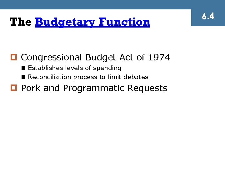 The Budgetary Function ¤ Congressional Budget Act of 1974 n Establishes levels of spending