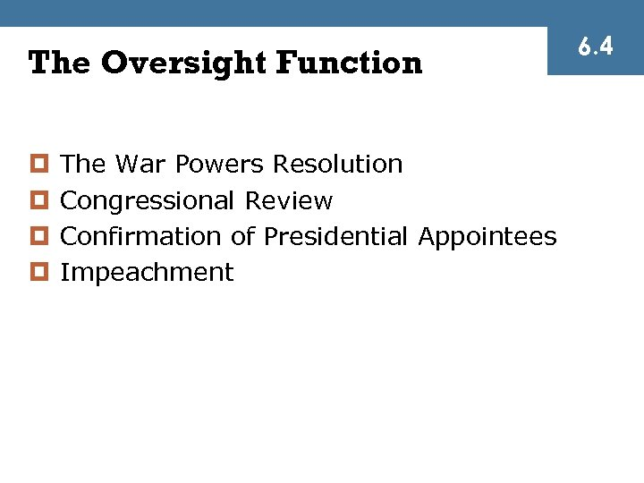 The Oversight Function ¤ ¤ The War Powers Resolution Congressional Review Confirmation of Presidential