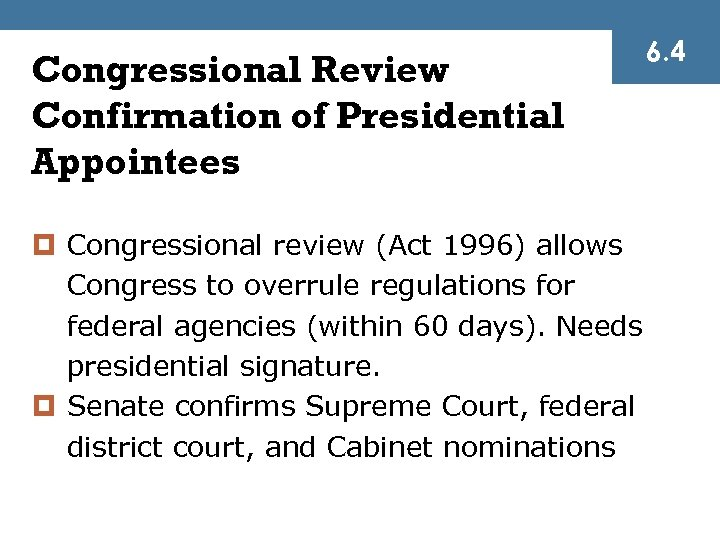 Congressional Review Confirmation of Presidential Appointees ¤ Congressional review (Act 1996) allows Congress to