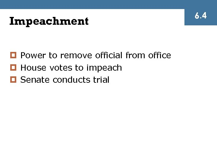 Impeachment ¤ Power to remove official from office ¤ House votes to impeach ¤
