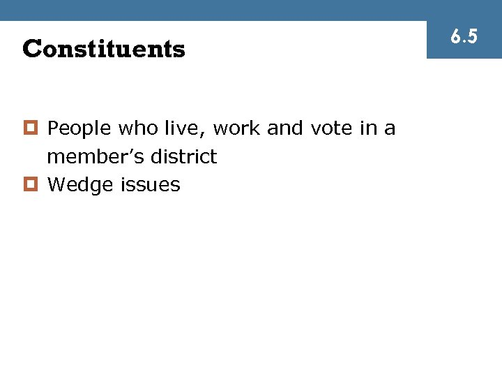 Constituents ¤ People who live, work and vote in a member's district ¤ Wedge