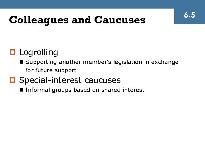 Colleagues and Caucuses ¤ Logrolling n Supporting another member's legislation in exchange for future