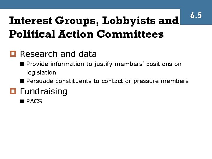 Interest Groups, Lobbyists and Political Action Committees ¤ Research and data n Provide information