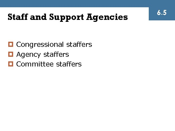 Staff and Support Agencies ¤ Congressional staffers ¤ Agency staffers ¤ Committee staffers 6.