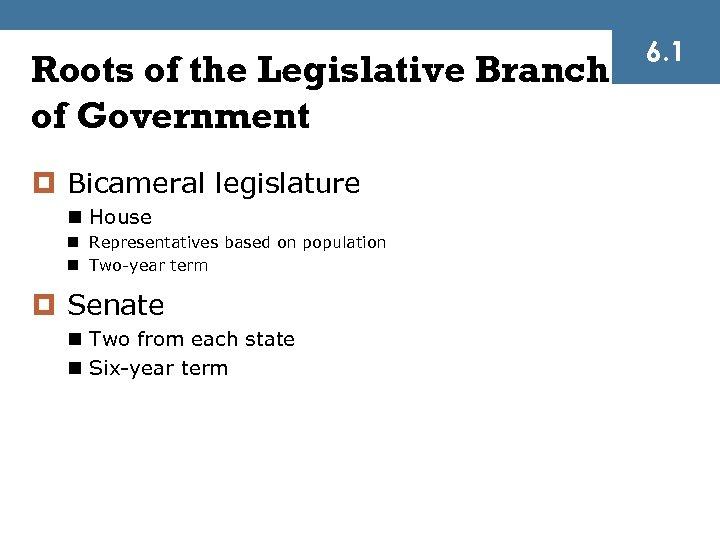 Roots of the Legislative Branch of Government ¤ Bicameral legislature n House n Representatives
