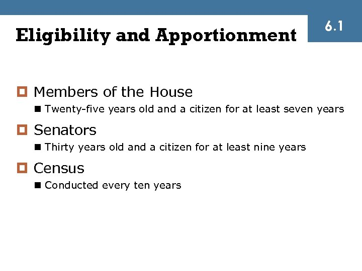 Eligibility and Apportionment 6. 1 ¤ Members of the House n Twenty-five years old
