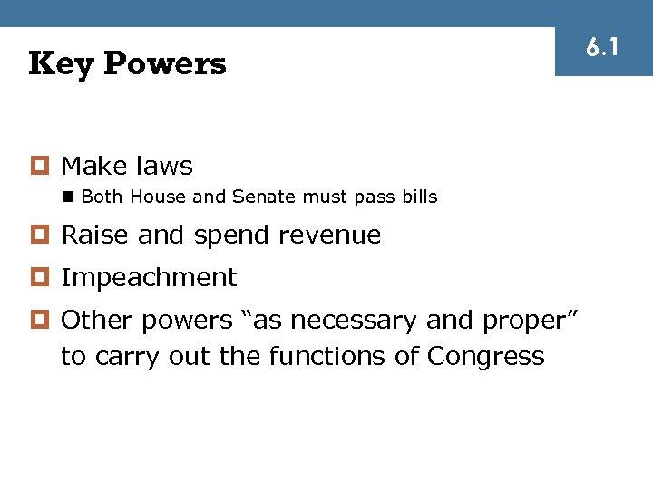 Key Powers ¤ Make laws n Both House and Senate must pass bills ¤