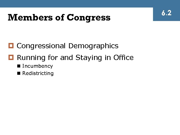 Members of Congress ¤ Congressional Demographics ¤ Running for and Staying in Office n