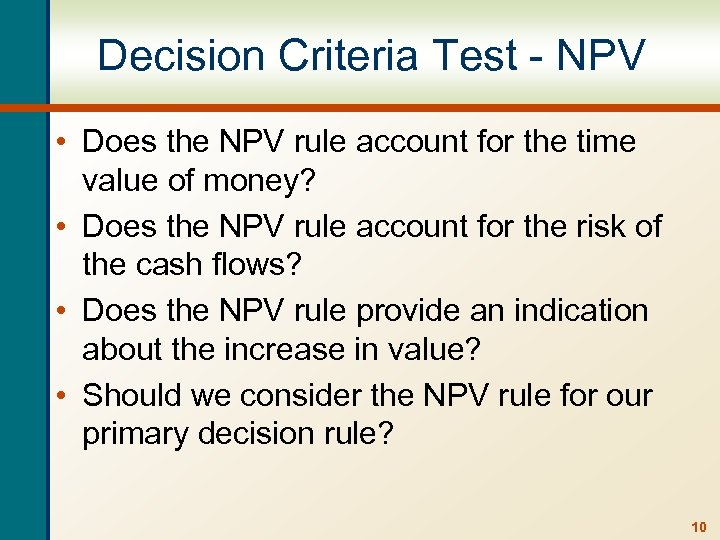 Decision Criteria Test - NPV • Does the NPV rule account for the time