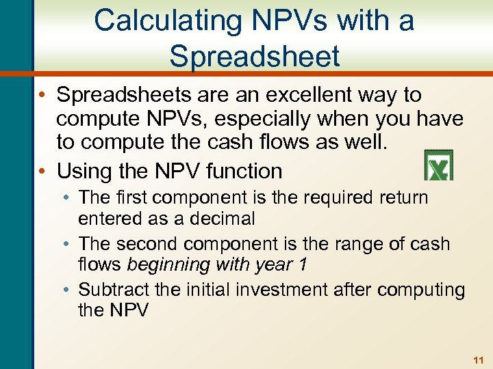 Calculating NPVs with a Spreadsheet • Spreadsheets are an excellent way to compute NPVs,