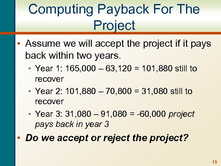 Computing Payback For The Project • Assume we will accept the project if it