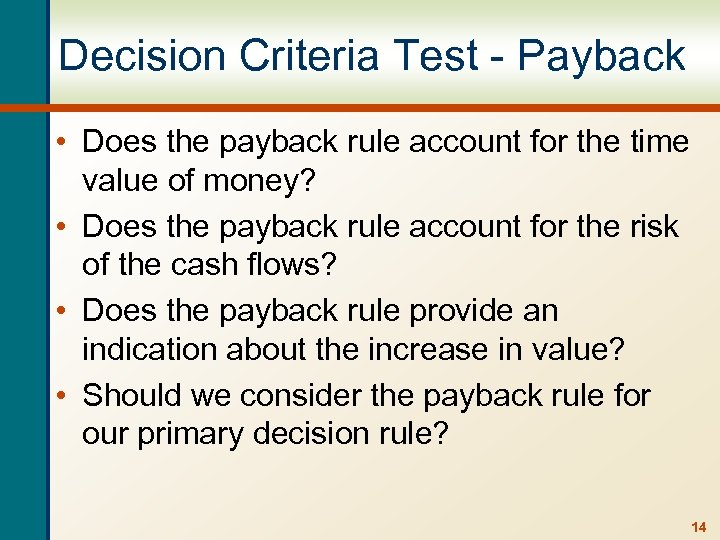 Decision Criteria Test - Payback • Does the payback rule account for the time