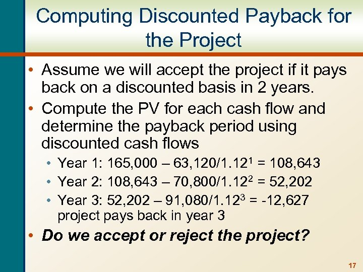 Computing Discounted Payback for the Project • Assume we will accept the project if